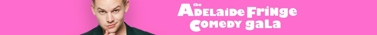 The Adelaide Fringe Comedy Gala hosted by Joel Creasey