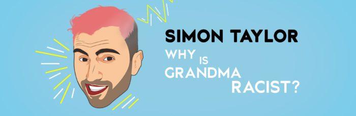 Simon Taylor – Why is Grandma a Racist?