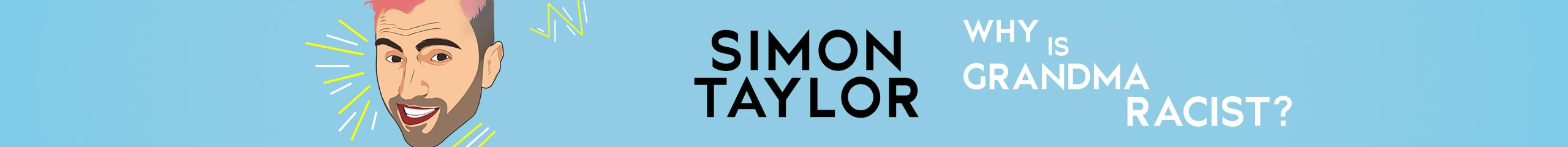 Simon Taylor – Why is Grandma a Racist?